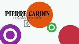 Pierre Cardin : la fabrique du futur