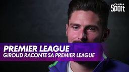 Olivier Giroud raconte sa Premier League : Premier League