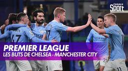 Les buts et le débrief de Chelsea - Manchester City : Premier League