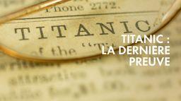 Titanic La Derniere Preuve