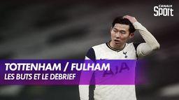 Le Débrief et les buts de Tottenham / Fulham : Premier League