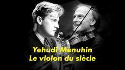 Yehudi Menuhin, le violon du siècle