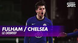 Le débrief de Fulham / Chelsea : Premier League
