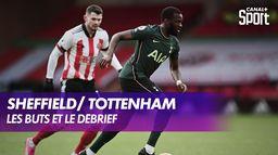 Les buts et le débrief de Sheffield / Tottenham : Premier League