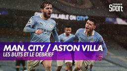 Les buts et le débrief de Manchester City / Aston Villa : Premier League