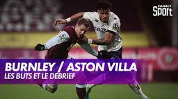 Les buts et le débrief de Burnley / Aston Villa : Premier League