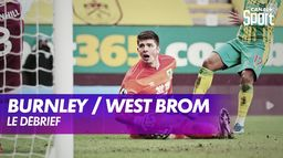 Le débrief de Burnley / West Brom : Premier League - 25ème journée