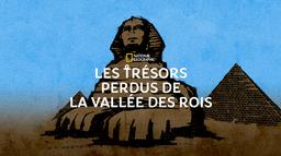 Les trésors perdus de la Vallée des Rois
