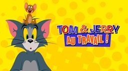Tom & Jerry : Au travail !