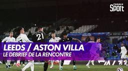 Le débrief de Leeds / Aston VIlla : Premier League - 26ème journée