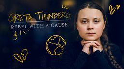 Greta Thunberg : Rebel with a Cause