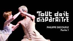 Tout doit disparaître Philippe Decouflé – Partie I