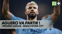 Agüero quittera Manchester City en fin de saison : Premier League
