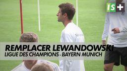 Qui pour remplacer Lewandowski ? : Ligue des Champions : Bayern - Paris SG