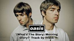 Oasis - '(What's The Story) Morning Glory?' Track by Track