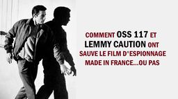 Comment OSS 117 et Lemmy Caution ont sauvé les films d'espionnage made in France