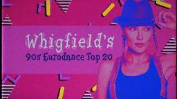 Whigfield's 90s Eurodance Top 20