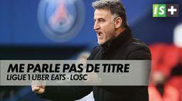 Christophe Galtier ne veut pas brûler les étapes : Ligue 1 Uber Eats