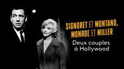Signoret et Montand, Monroe et Miller : Deux couples à Hollywood