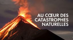 Au coeur des catastrophes naturelles