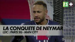 Neymar, un roi à la conquête du trône : Ligue des Champions : Paris SG - Man City