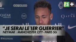 """Neymar : """"Je serai le premier guerrier au combat"""" : LDC : Manchester City - Paris SG"""