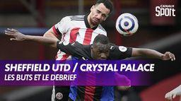 Les buts et le débrief de Sheffield United / Crystal Palace : Premier League