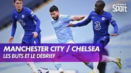 Les buts et le débrief de Manchester City / Chelsea : Premier League