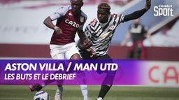Les buts et le débrief de Aston Villa / Manchester United : Premier League