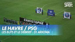 Les buts et le débrief de Le Havre / PSG : D1 Arkema