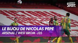 Le bijou de Nicolas Pépé : Arsenal / West Brom - J35