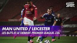 Les buts et le débrief de Manchester United / Leicester : Premier League
