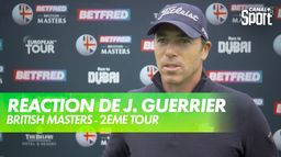 La réaction de Julien Guerrier : 2ème tour British Masters