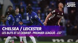 Les buts et le débrief de Chelsea / Leicester