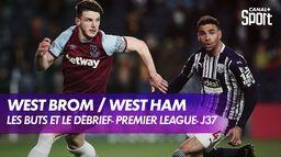 Les buts et le débrief de West Bromwich Albion / West Ham