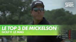 Le TOP 3 de Phil Mickelson : Golf+ Le Mag