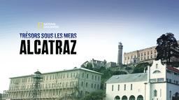Trésors sous les mers : Alcatraz