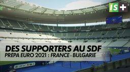 Le retour des supporters pour les Bleus : Prépa Euro 2021 : France - Bulgarie