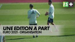 Tout savoir sur une édition à part : Euro 2021 - Organisation