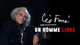 Léo Ferré, un homme libre