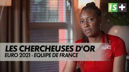 Chercheuses d'or : Euro 2021 - Equipe de France