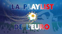 LA PLAYLIST DE L'EURO