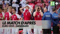 Le match d'après pour les danois : Euro 2021 - Danemark
