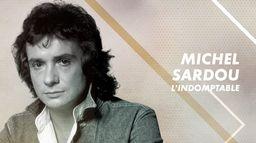 Michel Sardou : l'indomptable