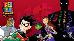 Teen Titans : Trouble in Tokyo