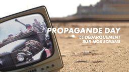 Propagande Day, le débarquement sur nos écrans