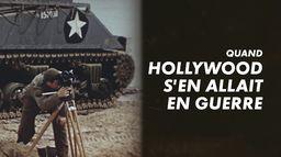Quand Hollywood s'en allait en guerre (1939-1945)