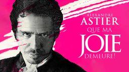 Alexandre Astier : Que ma joie demeure !