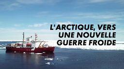 L'Arctique, vers une nouvelle guerre froide