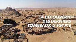 La découverte des derniers tombeaux d'Egypte